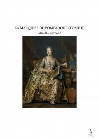 LA MARQUISE DE POMPADOUR (TOME II)