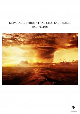 LE PARADIS PERDU / TRAD CHATEAUBRIAND.