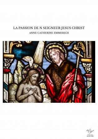 LA PASSION DE N SEIGNEUR JESUS CHRIST