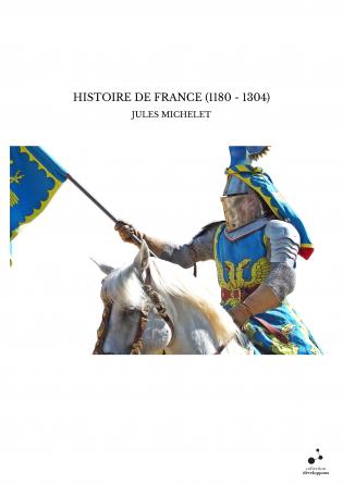 HISTOIRE DE FRANCE (1180 - 1304)