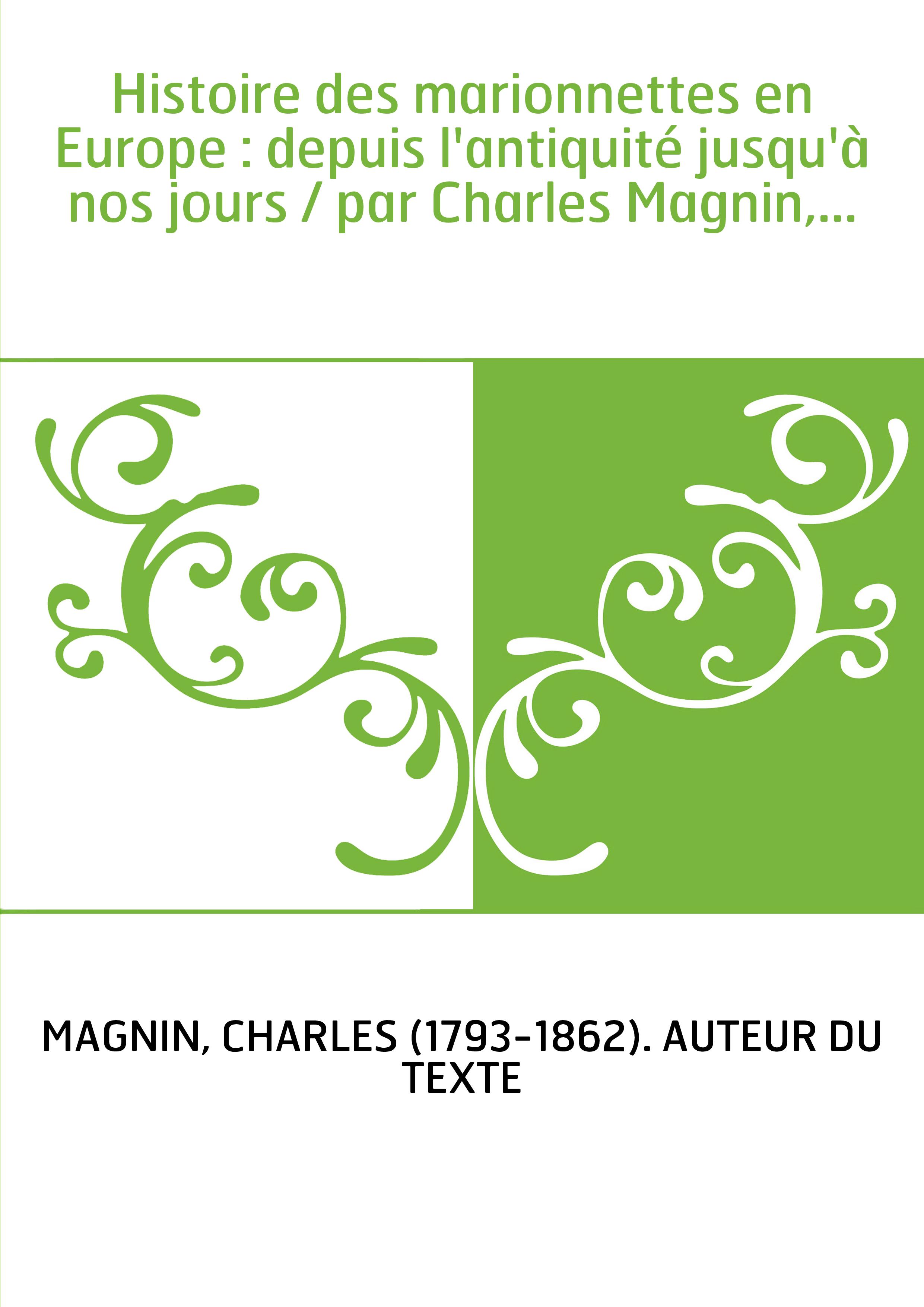 Histoire des marionnettes en Europe, depuis l'antiquité jusqu'à nos jours (Éd.1852) - Charles Magnin