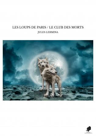 LES LOUPS DE PARIS / LE CLUB DES MORTS