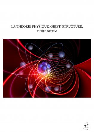 LA THEORIE PHYSIQUE, OBJET, STRUCTURE.
