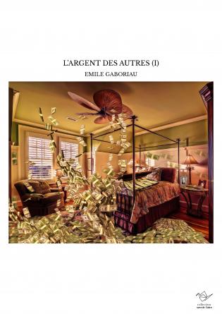 L'ARGENT DES AUTRES (I)