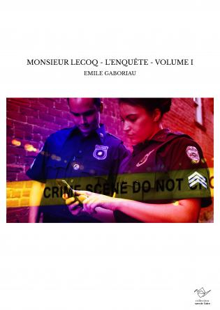 MONSIEUR LECOQ - L'ENQUÊTE - VOLUME I