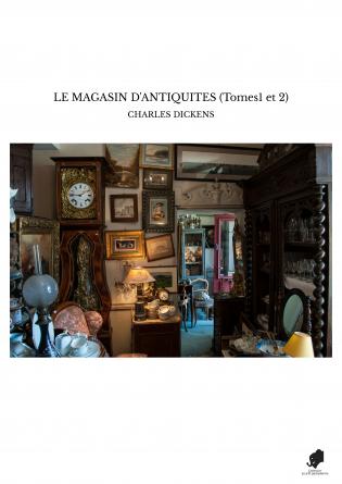 LE MAGASIN D'ANTIQUITES (Tomes1 et 2)