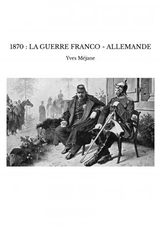 1870 : LA GUERRE FRANCO - ALLEMANDE