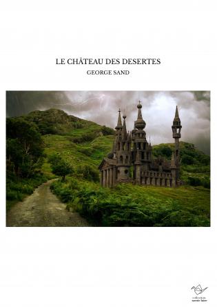 LE CHÂTEAU DES DESERTES