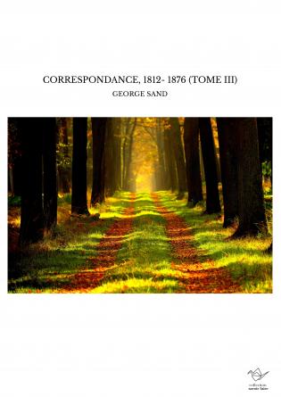 CORRESPONDANCE, 1812- 1876 (TOME III)