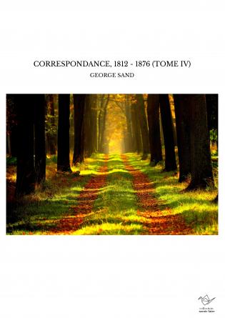 CORRESPONDANCE, 1812 - 1876 (TOME IV)