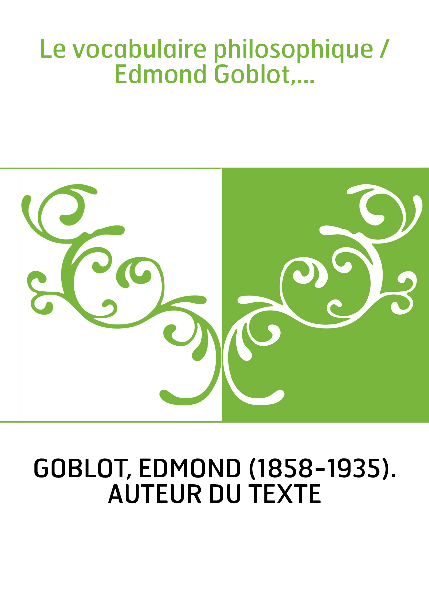Le vocabulaire philosophique / Edmond Goblot,...