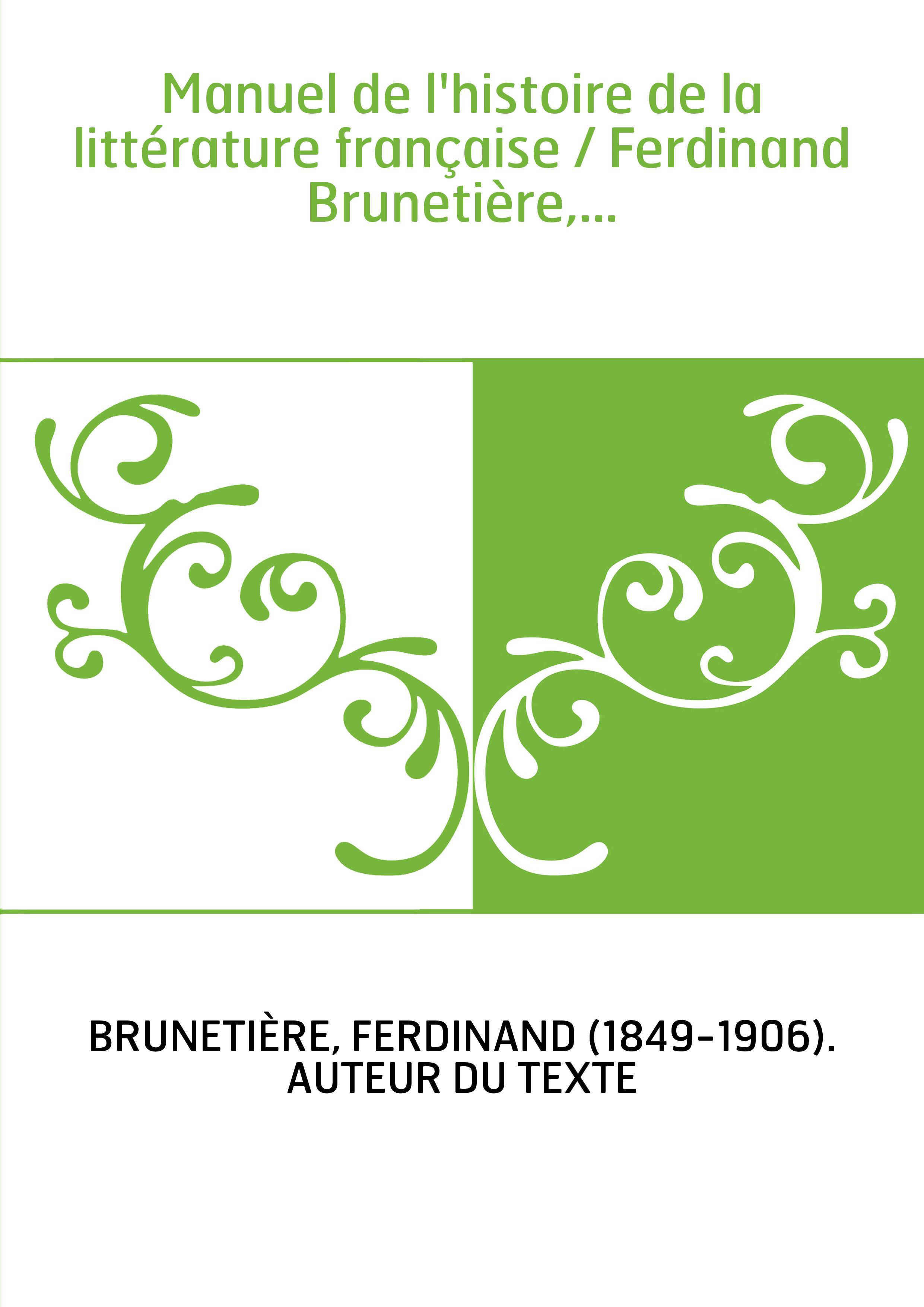 Manuel de l'histoire de la littérature française / Ferdinand Brunetière,...