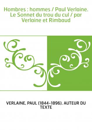 Hombres : hommes / Paul Verlaine. Le Sonnet du trou du cul / par Verlaine et Rimbaud