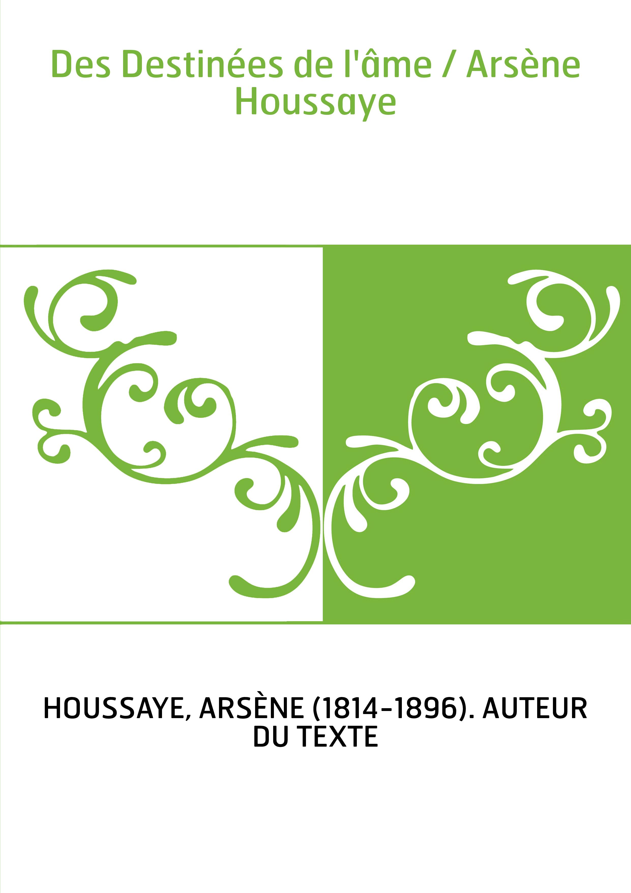Des Destinées de l'âme / Arsène Houssaye