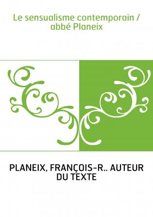 Le sensualisme contemporain / abbé Planeix