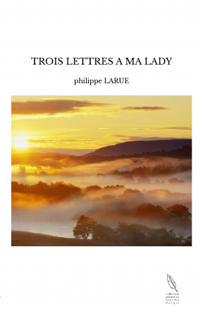 TROIS LETTRES A MA LADY