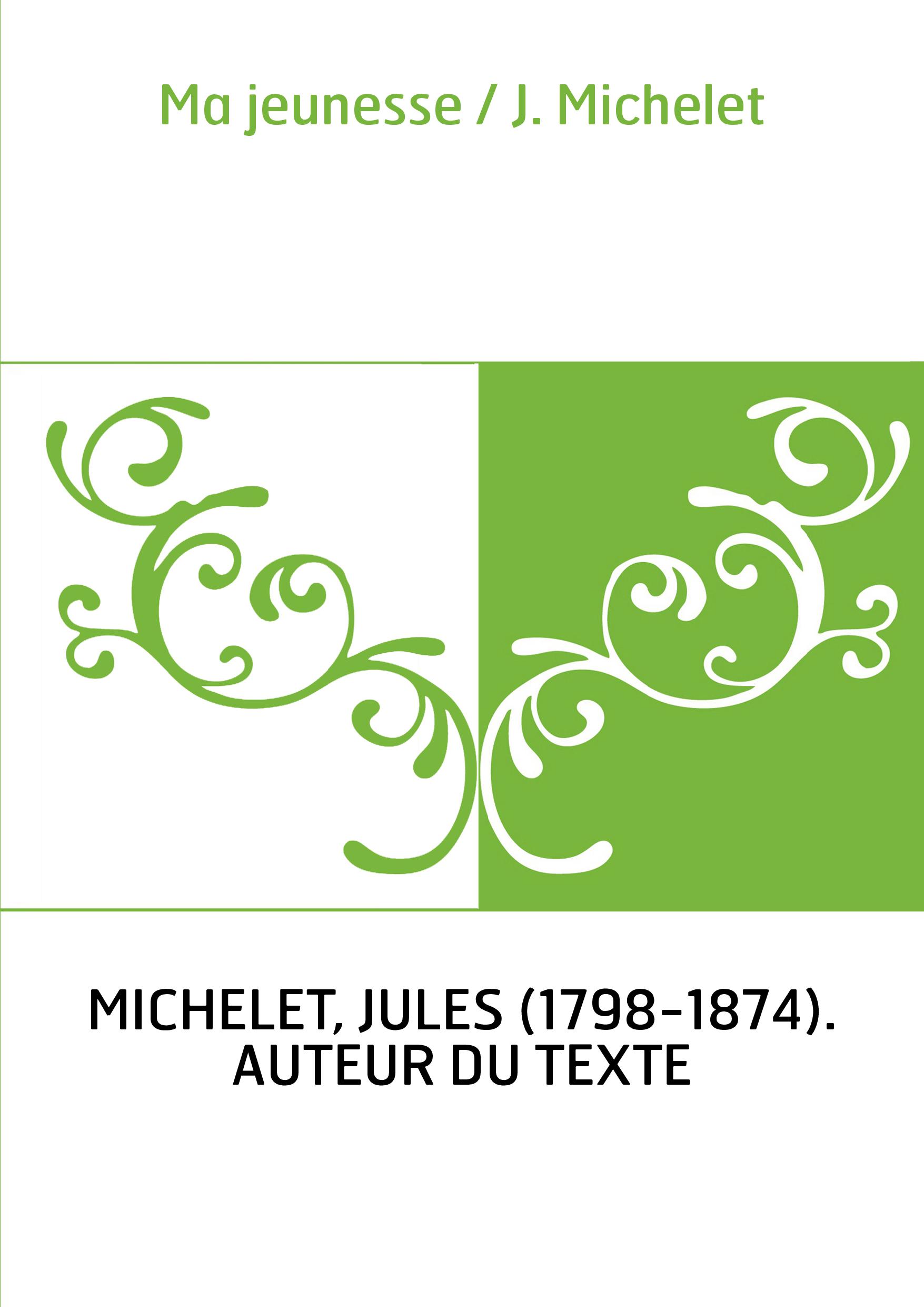 Ma jeunesse / J. Michelet