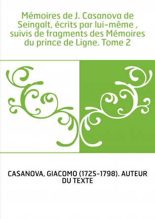 Mémoires de J. Casanova de Seingalt,...