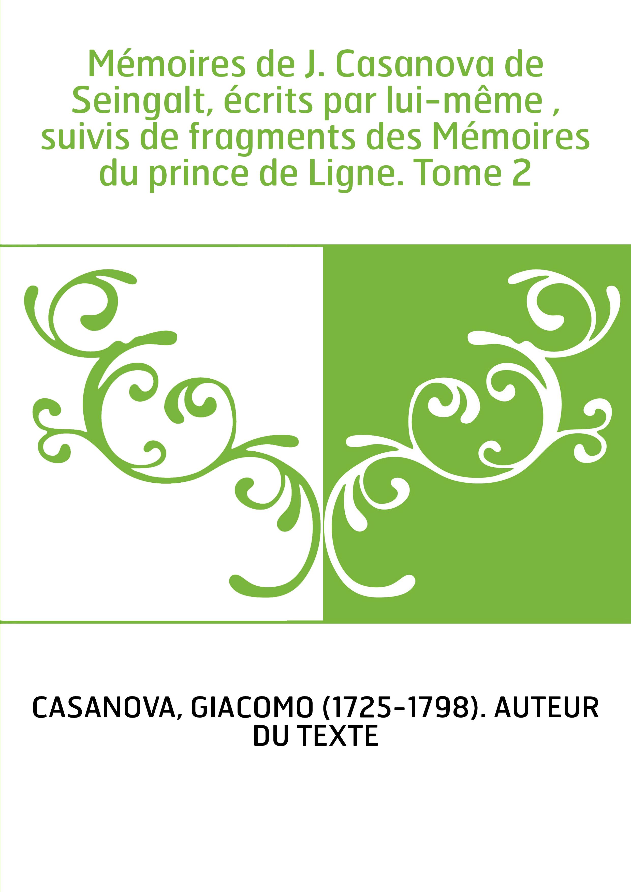 Mémoires de J. Casanova de Seingalt, écrits par lui-même , suivis de fragments des Mémoires du prince de Ligne. Tome 2