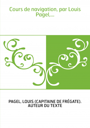 Cours de navigation, par Louis Pagel,...