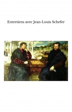 Entretiens avec Jean-Louis Schefer