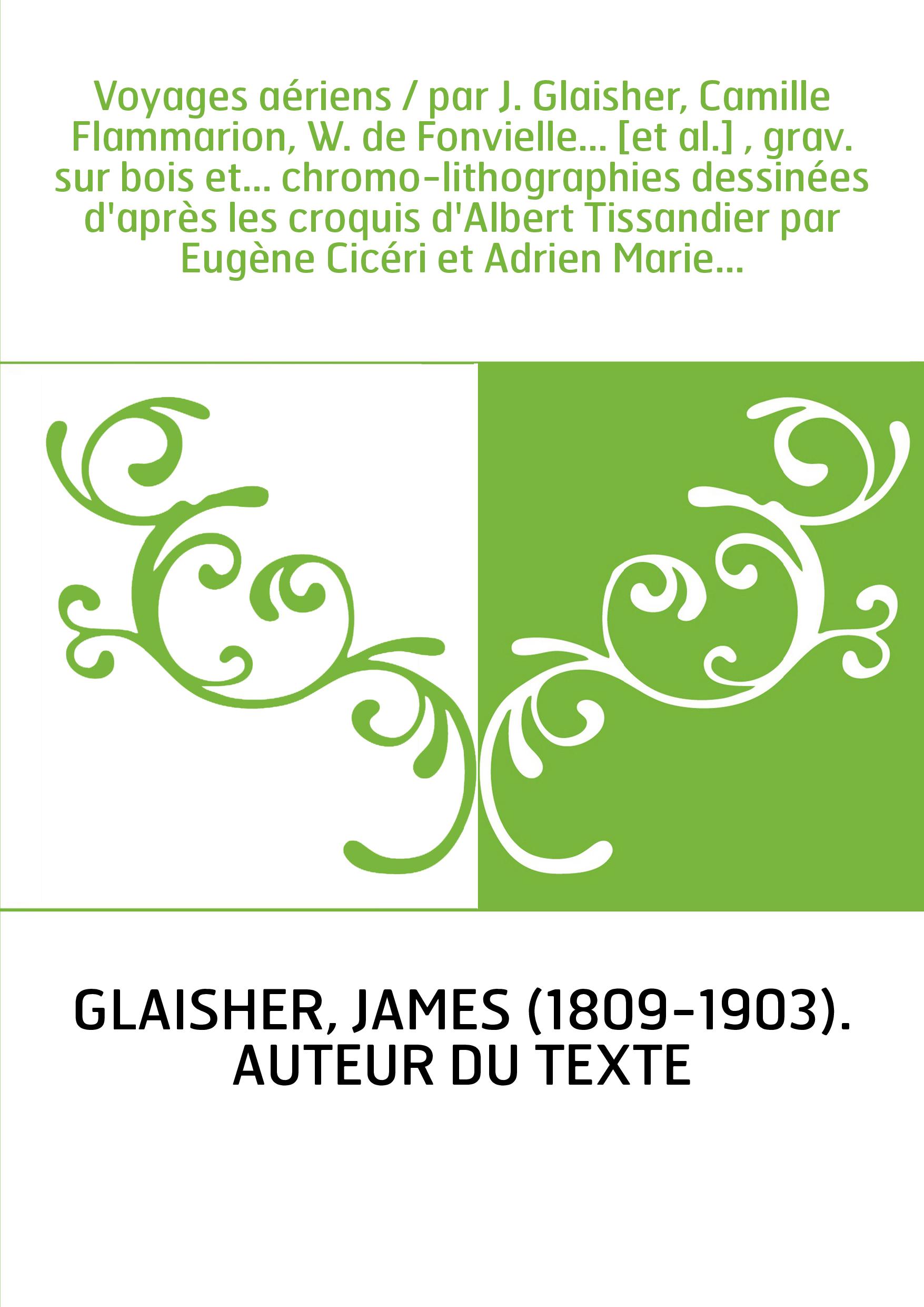 Voyages aériens / par J. Glaisher, Camille Flammarion, W. de Fonvielle... [et al.] , grav. sur bois et... chromo-lithographies d