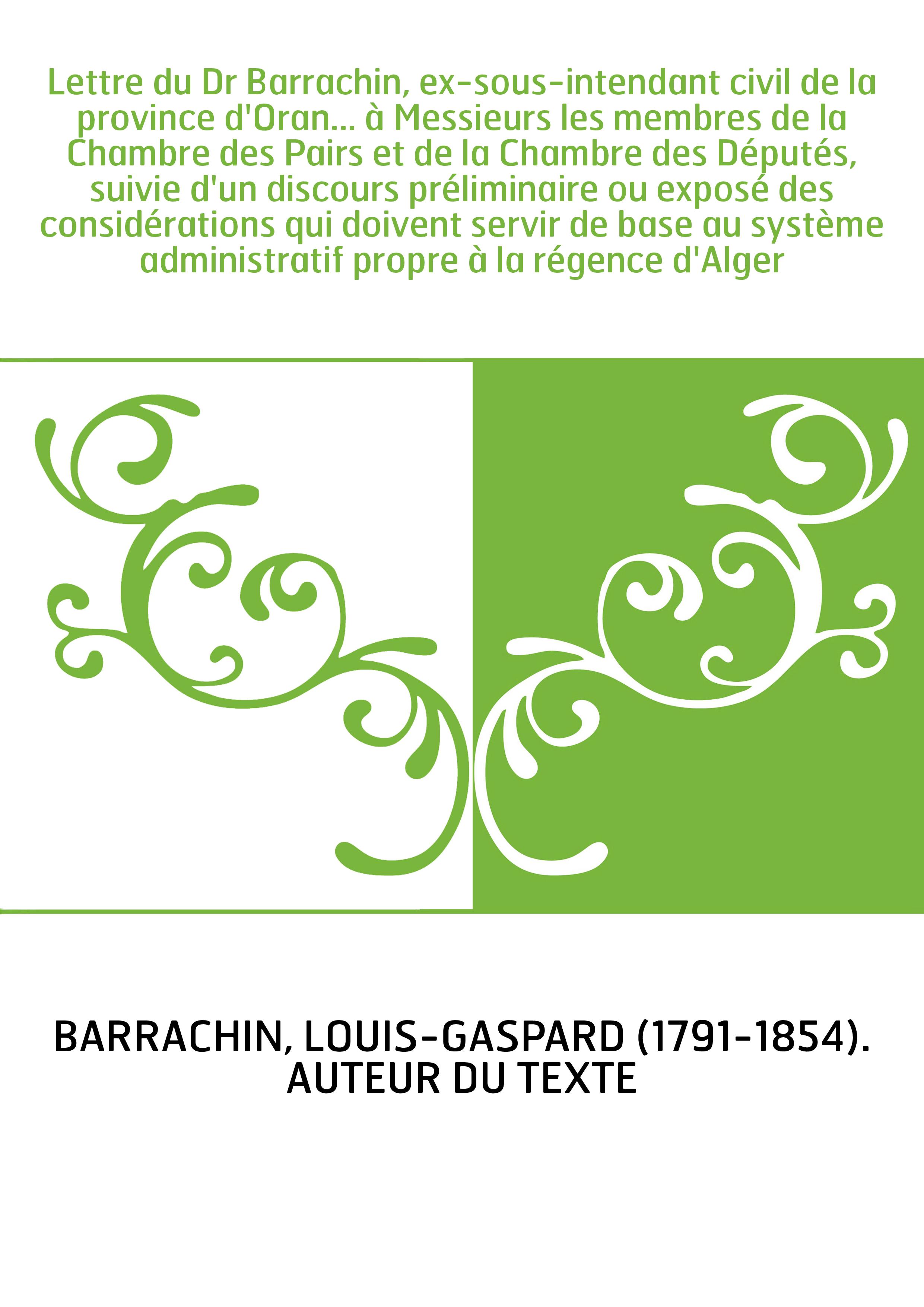 Lettre du Dr Barrachin, ex-sous-intendant civil de la province d'Oran... à Messieurs les membres de la Chambre des Pairs et de l