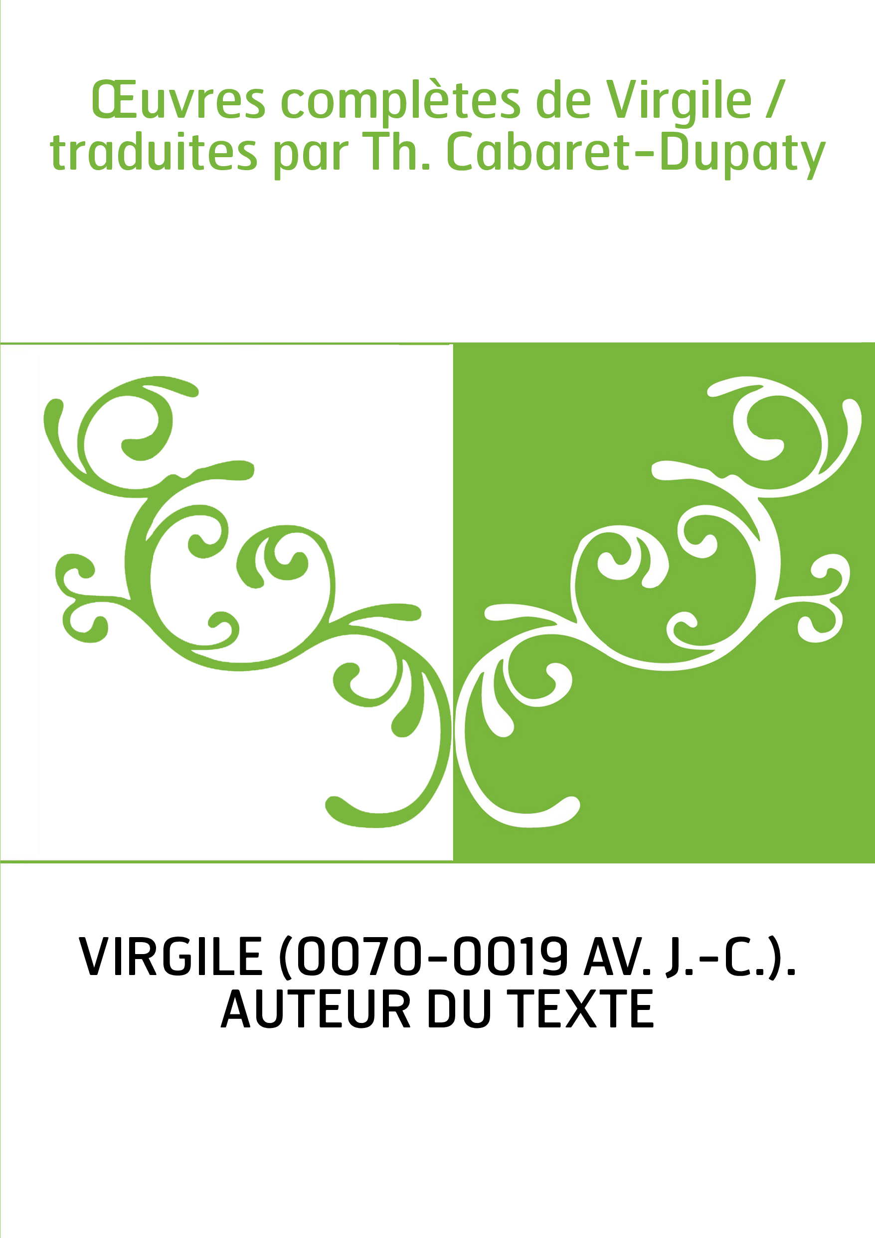 Œuvres complètes de Virgile / traduites par Th. Cabaret-Dupaty