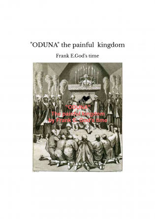 """ODUNA"" the painful kingdom"