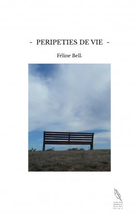 ~ PERIPETIES DE VIE ~
