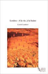 Loulou - A la vie, à la haine