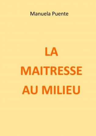 LA MAITRESSE AU MILIEU
