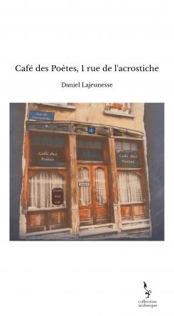 Café des Poètes, 1 rue de l'acrostiche