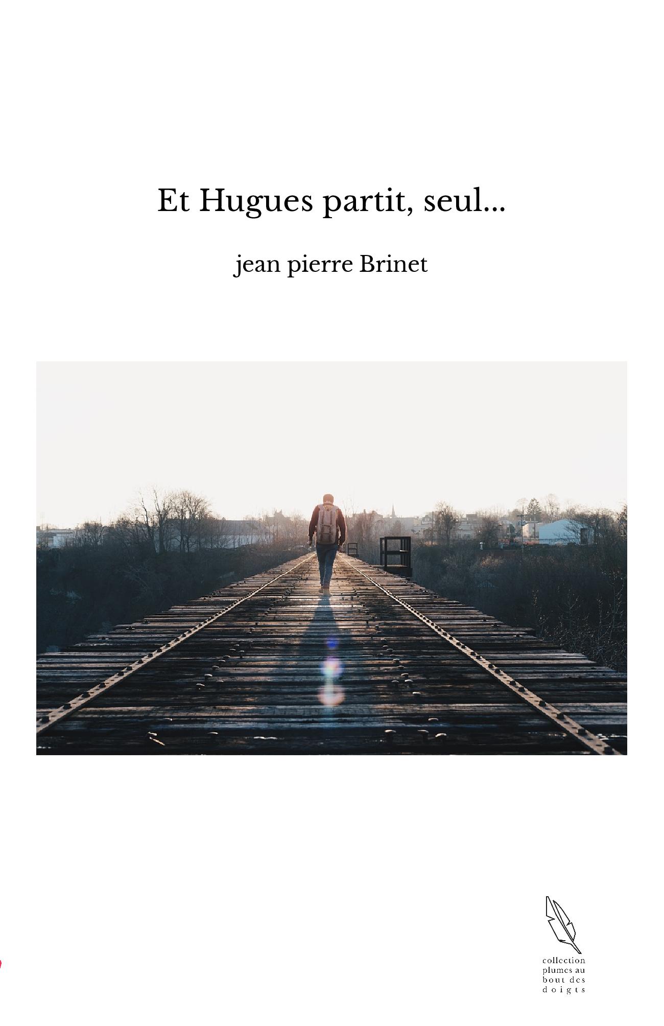 Et Hugues partit, seul...