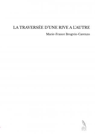 LA TRAVERSÉE D'UNE RIVE A L'AUTRE