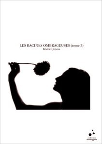 LES RACINES OMBRAGEUSES (tome 3)