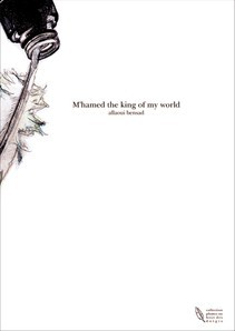 M'hamed the king of my world