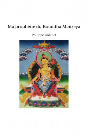Ma prophétie du Bouddha Maitreya