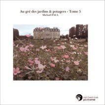 Au gré des jardins & potagers - Tome 5