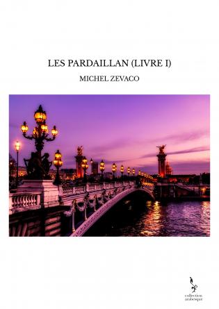 LES PARDAILLAN (LIVRE I)