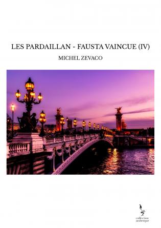 LES PARDAILLAN - FAUSTA VAINCUE (IV)
