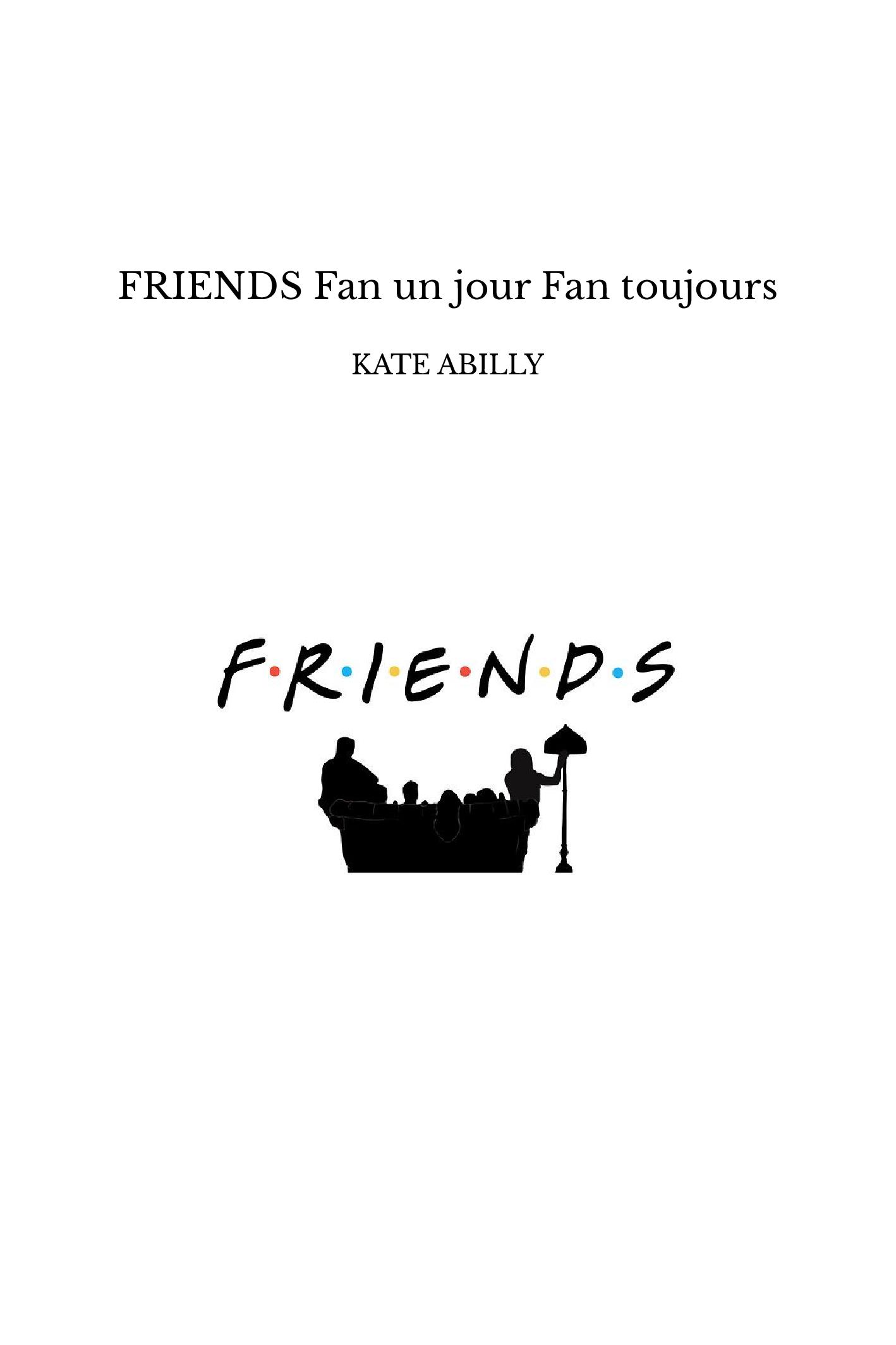 FRIENDS Fan un jour Fan toujours