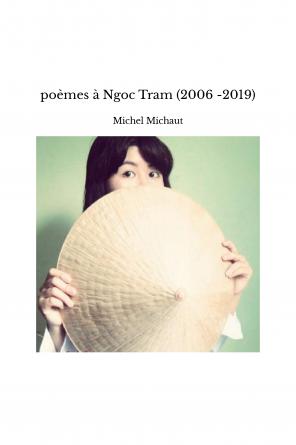 poèmes à Ngoc Tram (2006 -2019)