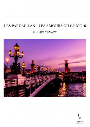 LES PARDAILLAN - LES AMOURS DU CHICO/6