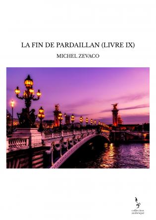LA FIN DE PARDAILLAN (LIVRE IX)