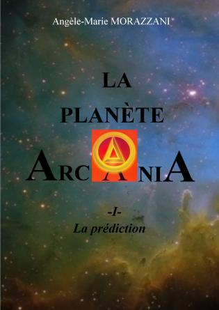LA PLANÈTE ARCANIA -I-La prédiction