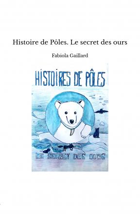 Histoire de Pôles. Le secret des ours