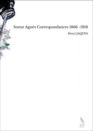 Soeur Agnès Correspondances 1866 -1918
