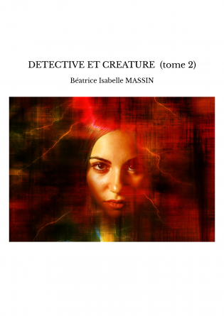 DETECTIVE ET CREATURE (tome 2)