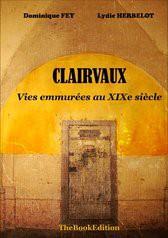 Clairvaux vies emmurées au XIXe siècle